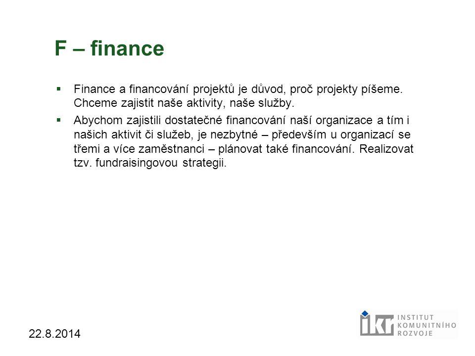 F – finance Finance a financování projektů je důvod, proč projekty píšeme. Chceme zajistit naše aktivity, naše služby.