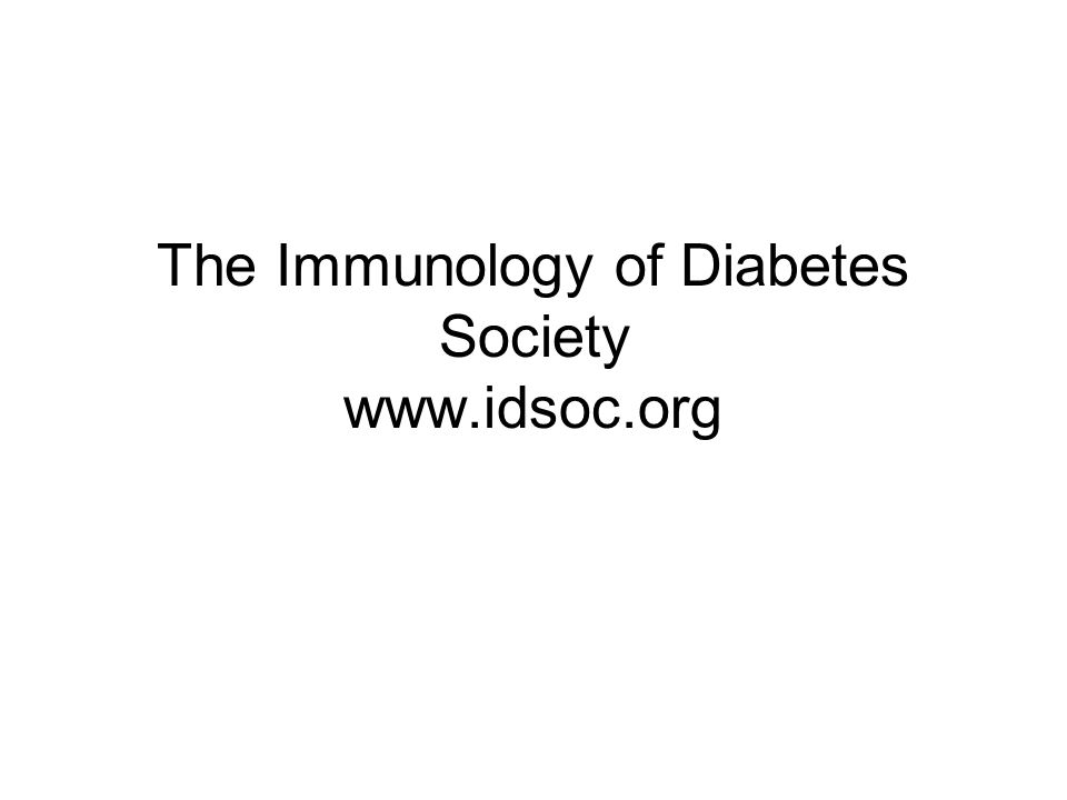 The Immunology of Diabetes Society www.idsoc.org