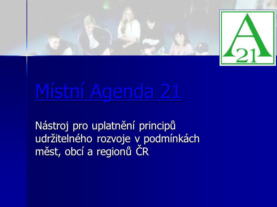 Místní Agenda 21 Nástroj pro uplatnění principů udržitelného rozvoje v podmínkách měst, obcí a regionů ČR.