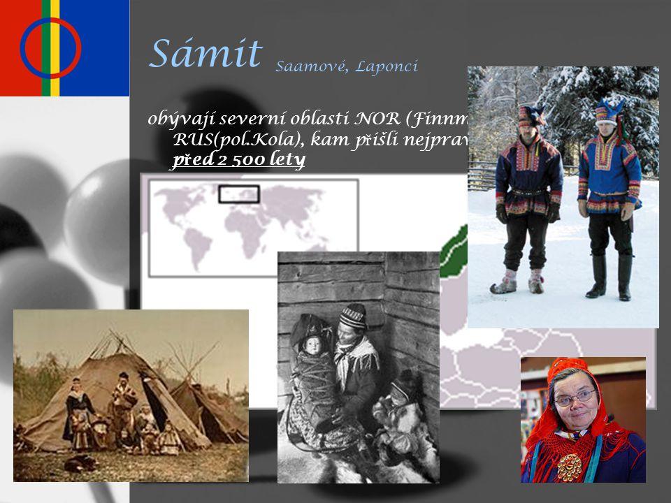 Sámit Saamové, Laponci obývají severní oblasti NOR (Finnmark), SWE, FIN, RUS(pol.Kola), kam přišli nejpravděpodobněji před 2 500 lety.