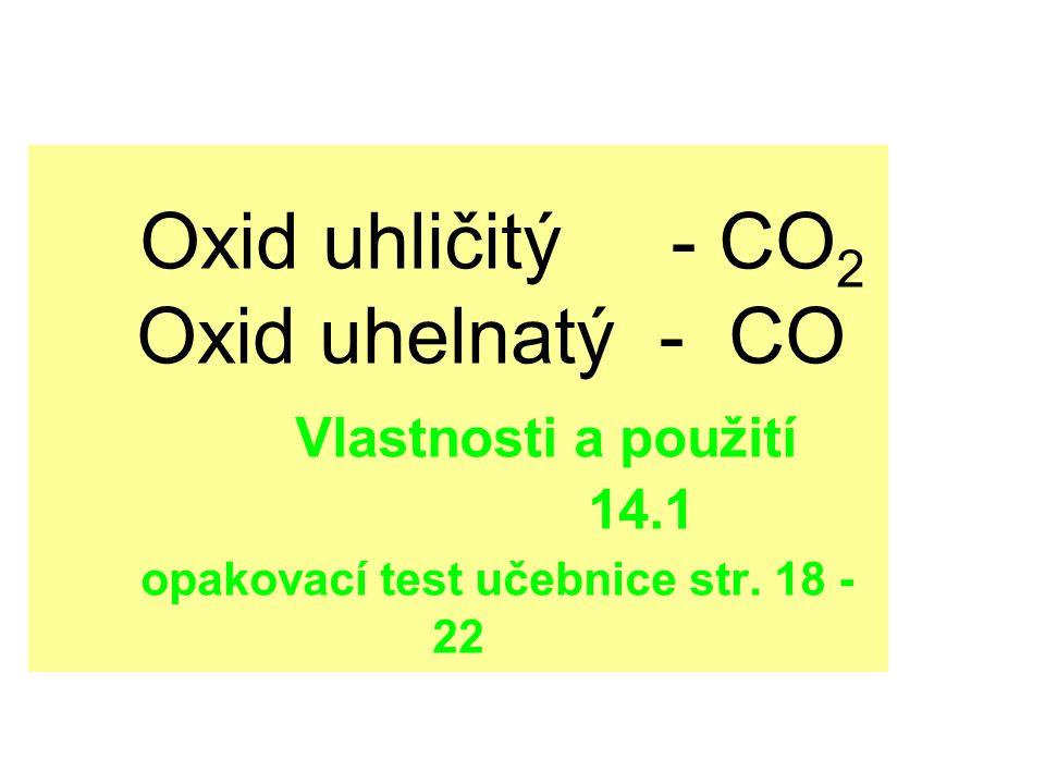 Oxid uhličitý - CO2 Oxid uhelnatý - CO Vlastnosti a použití 14