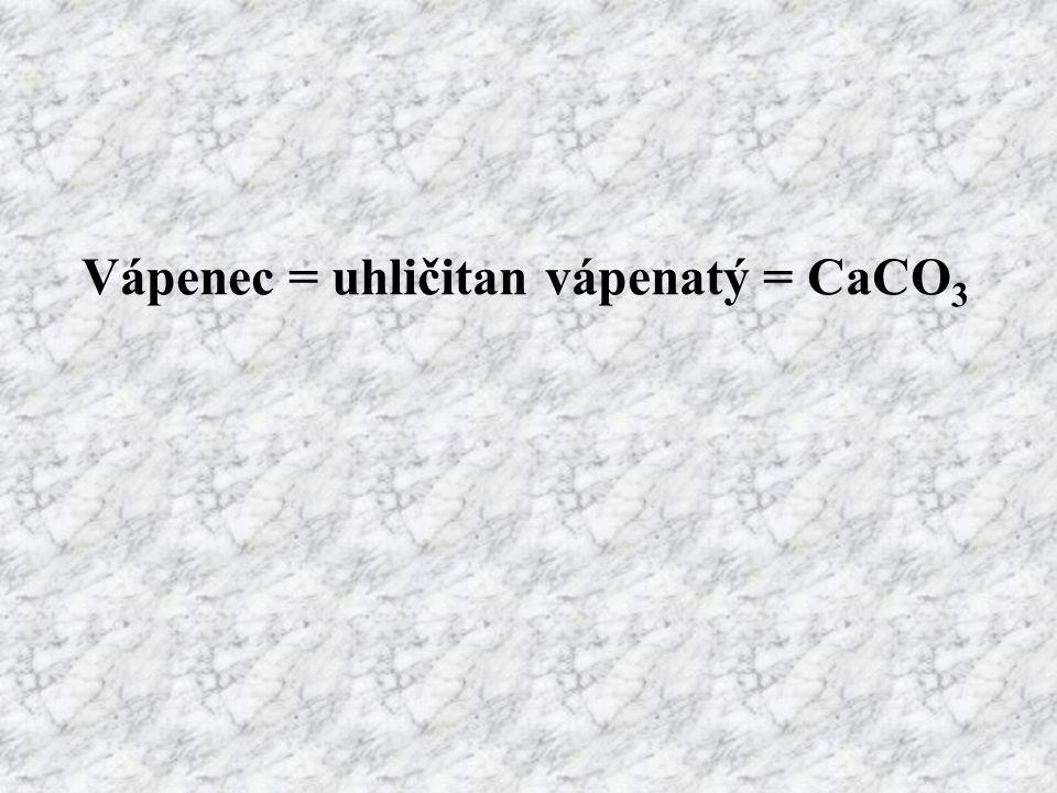 Vápenec = uhličitan vápenatý = CaCO3