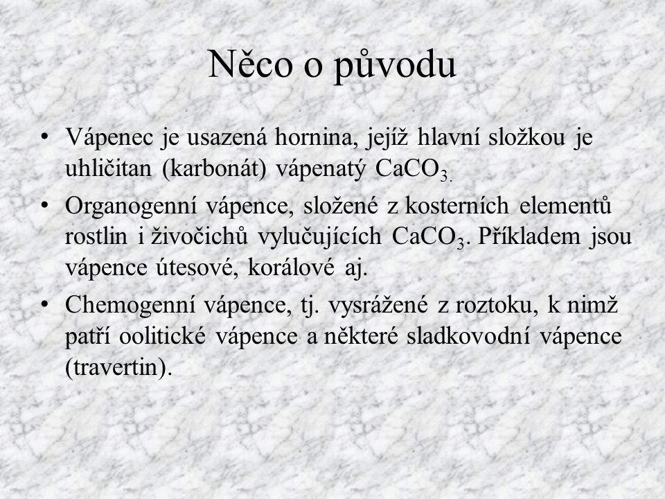 Něco o původu Vápenec je usazená hornina, jejíž hlavní složkou je uhličitan (karbonát) vápenatý CaCO3.