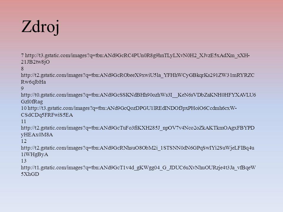Zdroj 7 http://t3.gstatic.com/images q=tbn:ANd9GcRC4PUn0R8g9hnTLyLXvN0H2_XJvzE5xAdXm_xXH-21JB2tw8jO.