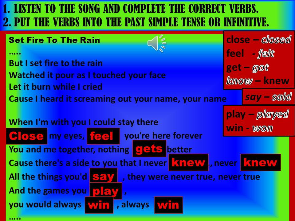 LISTEN TO THE SONG AND COMPLETE THE CORRECT VERBS.