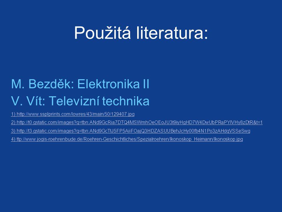 Použitá literatura: M. Bezděk: Elektronika II