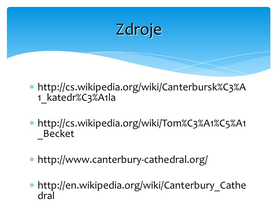Zdroje http://cs.wikipedia.org/wiki/Canterbursk%C3%A1_katedr%C3%A1la