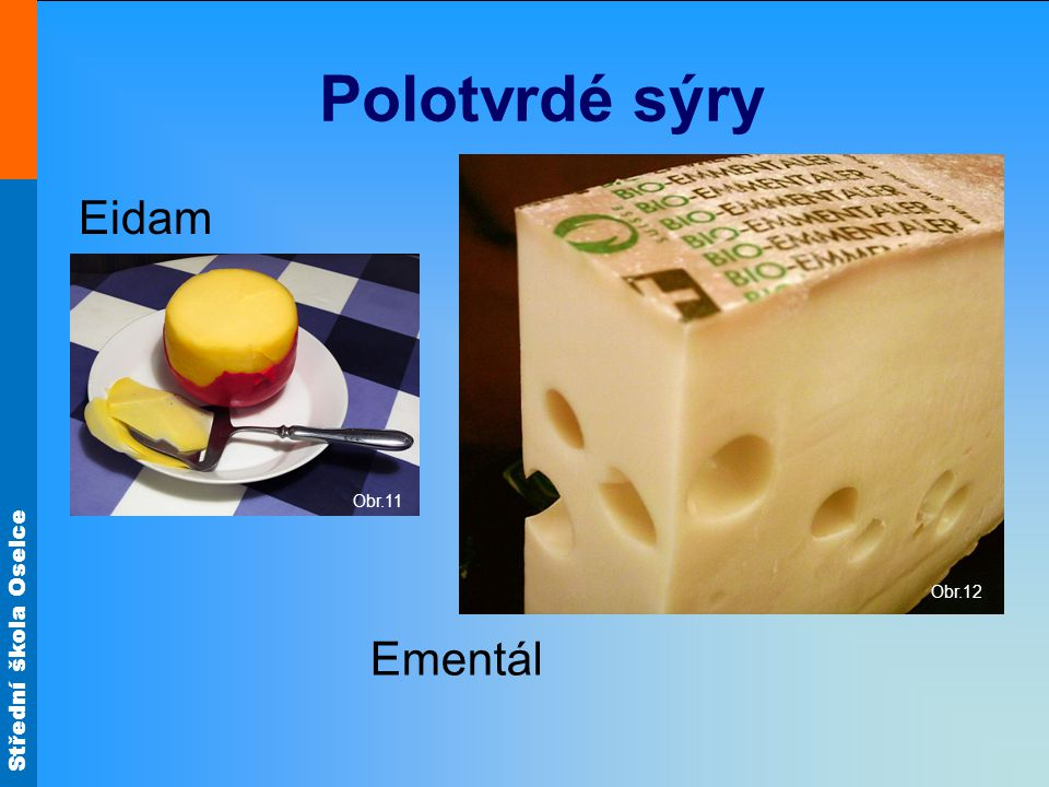 Polotvrdé sýry Obr.12 Eidam Obr.11 Ementál