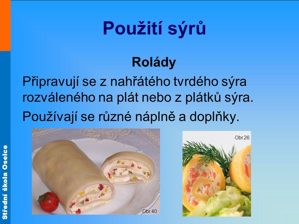 Použití sýrů Rolády. Připravují se z nahřátého tvrdého sýra rozváleného na plát nebo z plátků sýra.