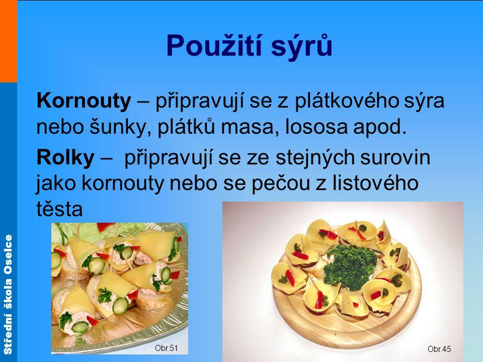 Použití sýrů Kornouty – připravují se z plátkového sýra nebo šunky, plátků masa, lososa apod.