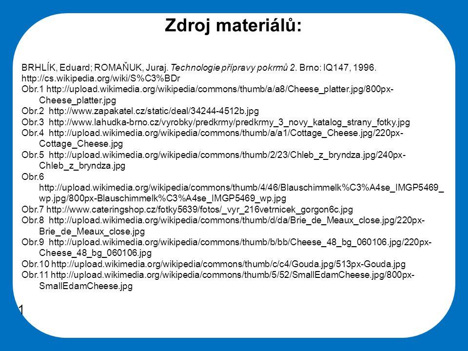 Zdroj materiálů: BRHLÍK, Eduard; ROMAŇUK, Juraj. Technologie přípravy pokrmů 2. Brno: IQ147, 1996. http://cs.wikipedia.org/wiki/S%C3%BDr.