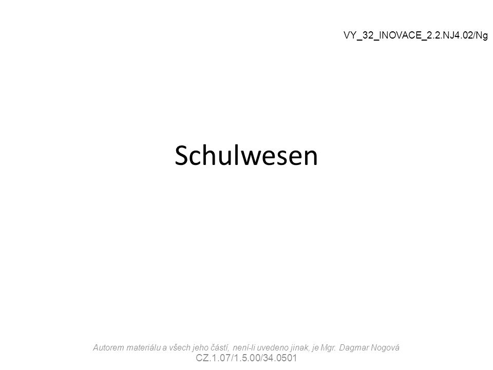 Schulwesen VY_32_INOVACE_2.2.NJ4.02/Ng