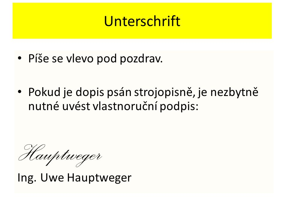 Hauptweger Unterschrift Píše se vlevo pod pozdrav.
