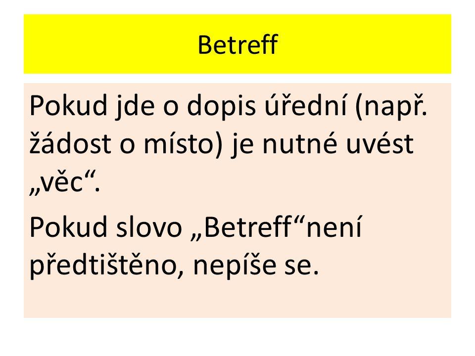 """Betreff Pokud jde o dopis úřední (např. žádost o místo) je nutné uvést """"věc ."""