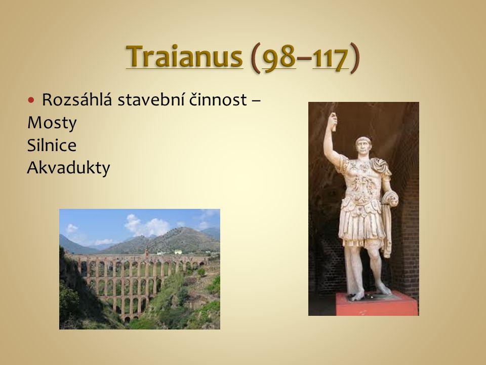 Traianus (98–117) Rozsáhlá stavební činnost – Mosty Silnice Akvadukty