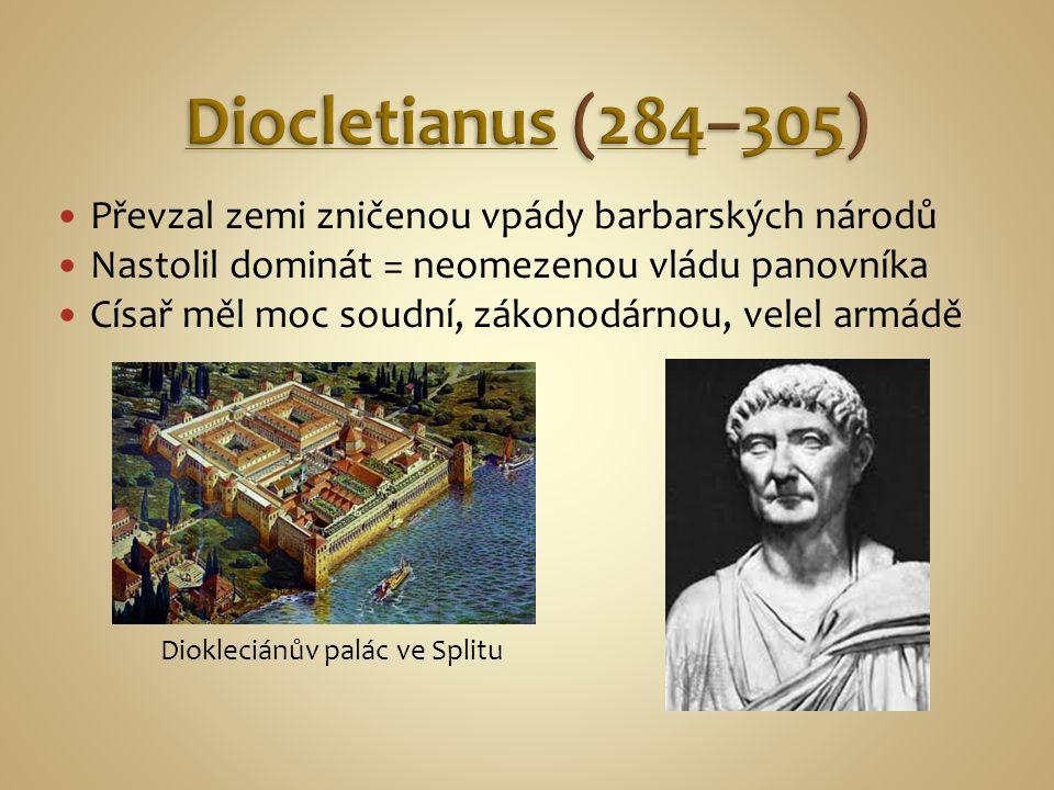 Diocletianus (284–305) Převzal zemi zničenou vpády barbarských národů