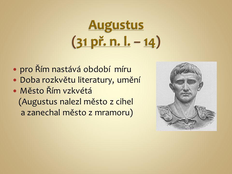 Augustus (31 př. n. l. – 14) pro Řím nastává období míru