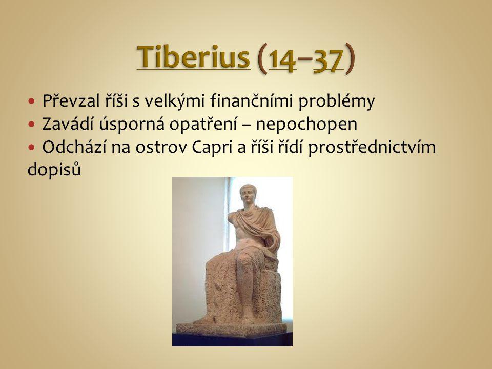 Tiberius (14–37) Převzal říši s velkými finančními problémy