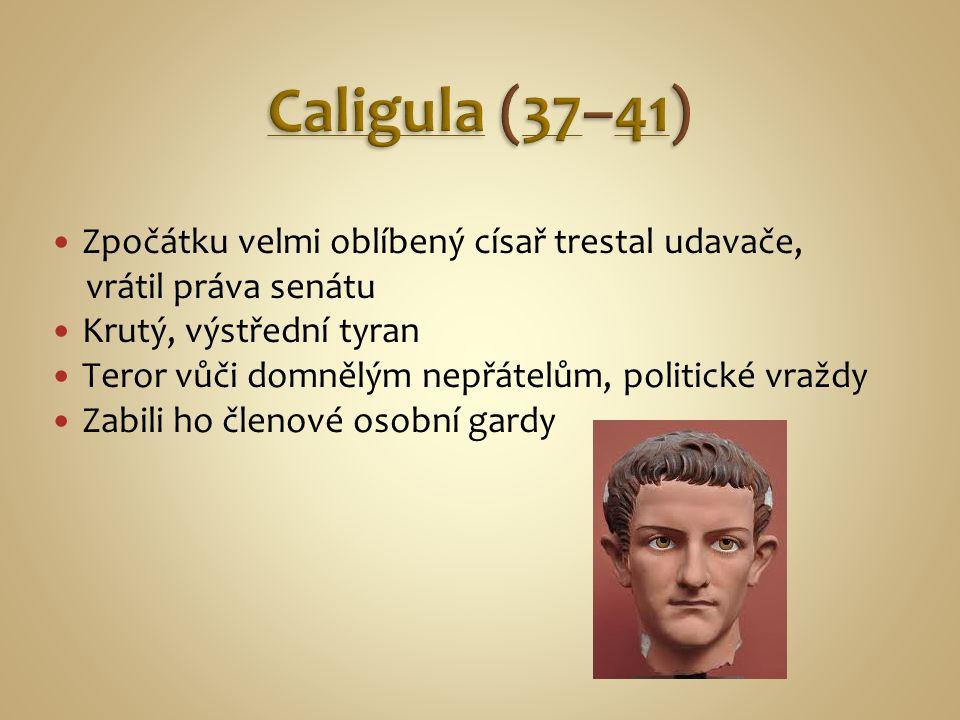 Caligula (37–41) Zpočátku velmi oblíbený císař trestal udavače,