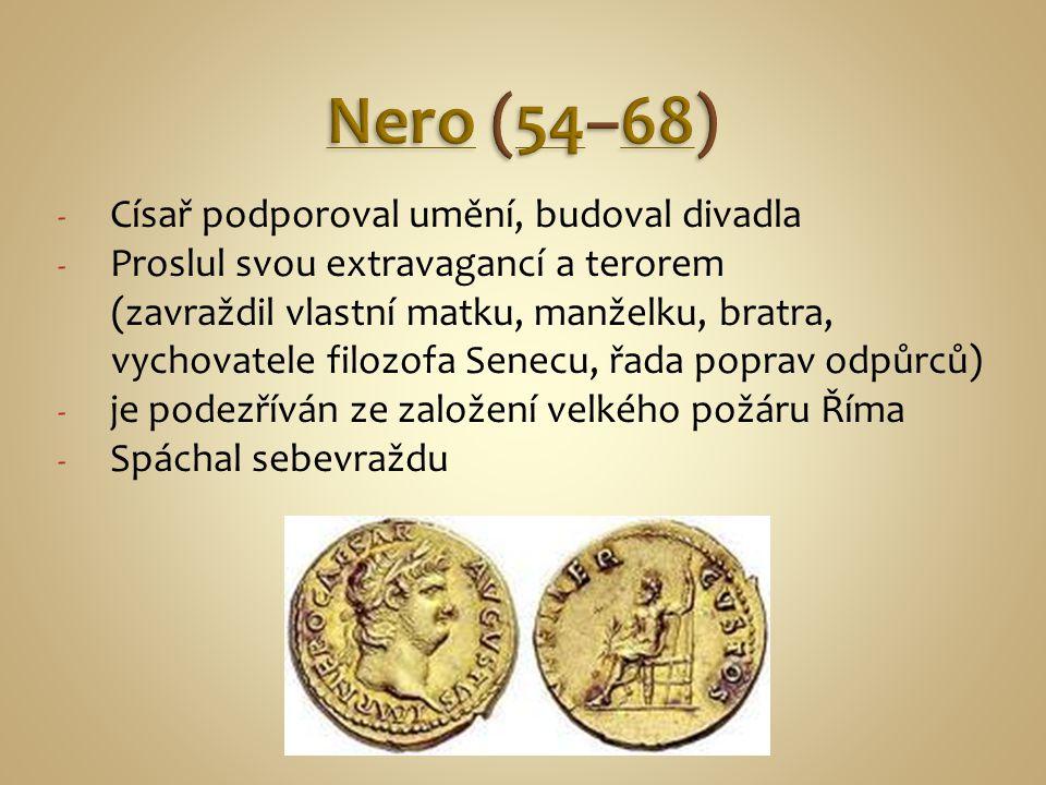 Nero (54–68) Císař podporoval umění, budoval divadla