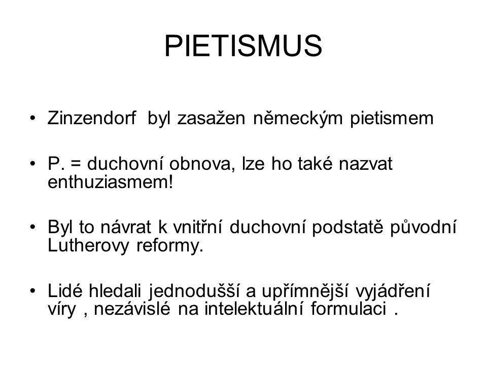 PIETISMUS Zinzendorf byl zasažen německým pietismem