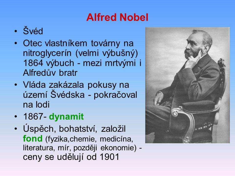 Alfred Nobel Švéd. Otec vlastníkem továrny na nitroglycerín (velmi výbušný) 1864 výbuch - mezi mrtvými i Alfredův bratr.