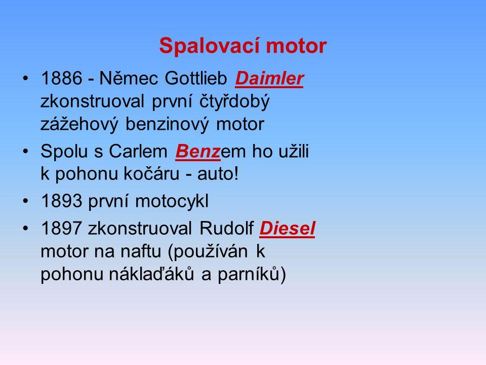 Spalovací motor 1886 - Němec Gottlieb Daimler zkonstruoval první čtyřdobý zážehový benzinový motor.