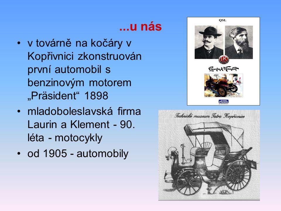 """...u nás v továrně na kočáry v Kopřivnici zkonstruován první automobil s benzinovým motorem """"Präsident 1898."""