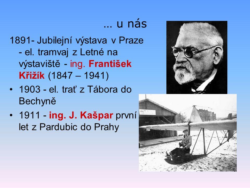 … u nás 1891- Jubilejní výstava v Praze - el. tramvaj z Letné na výstaviště - ing. František Křižík (1847 – 1941)