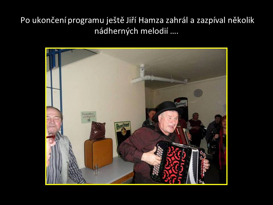 Po ukončení programu ještě Jiří Hamza zahrál a zazpíval několik nádherných melodií ….