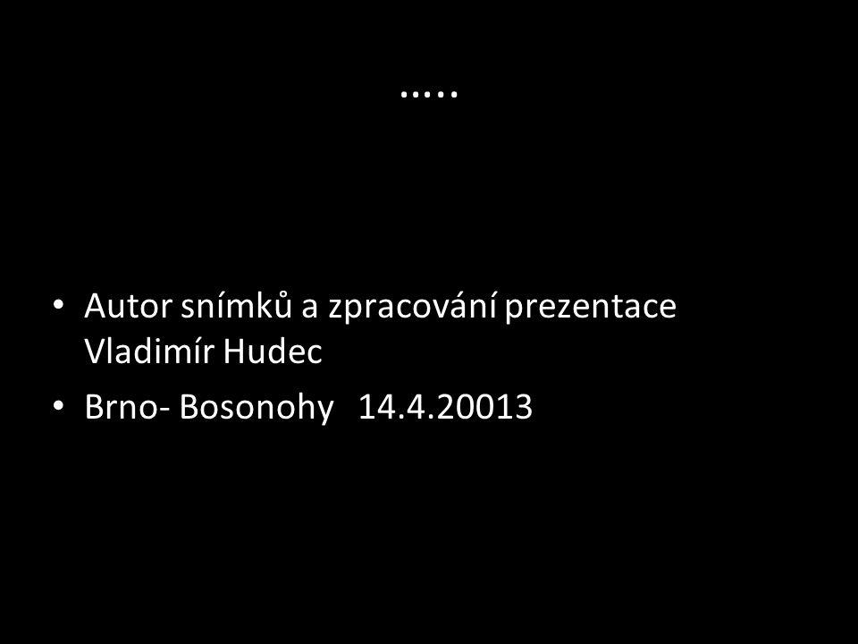 ….. Autor snímků a zpracování prezentace Vladimír Hudec