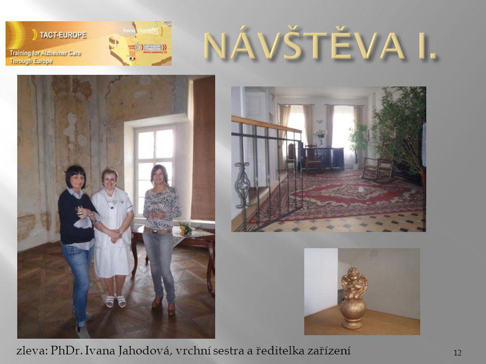 NÁVŠTĚVA I. zleva: PhDr. Ivana Jahodová, vrchní sestra a ředitelka zařízení