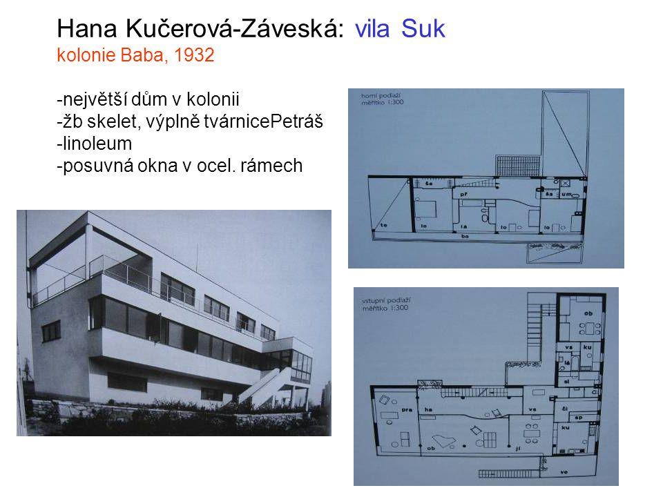 Hana Kučerová-Záveská: vila Suk kolonie Baba, 1932 -největší dům v kolonii -žb skelet, výplně tvárnicePetráš -linoleum -posuvná okna v ocel.