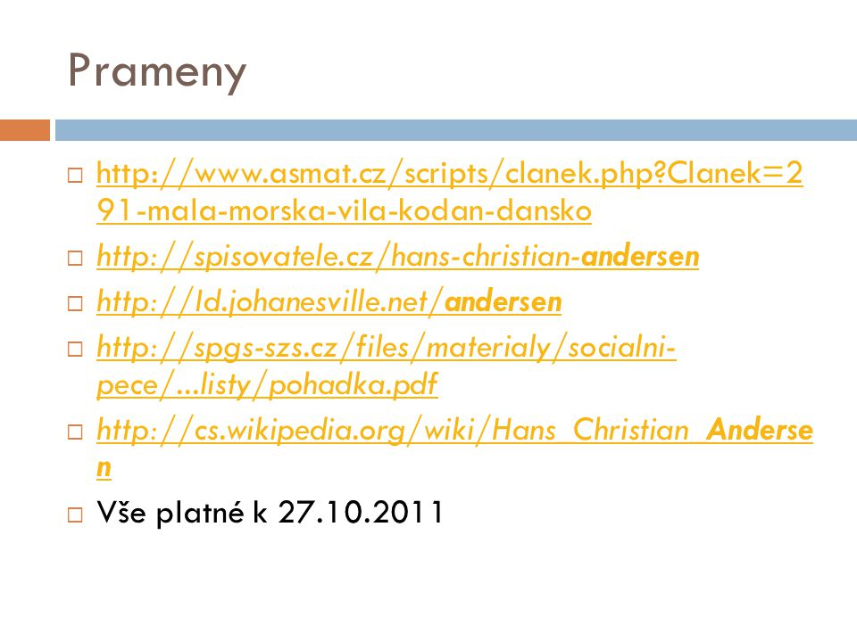 Prameny http://www.asmat.cz/scripts/clanek.php Clanek=2 91-mala-morska-vila-kodan-dansko. http://spisovatele.cz/hans-christian-andersen.
