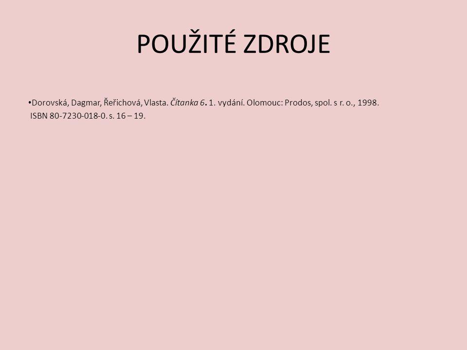 POUŽITÉ ZDROJE Dorovská, Dagmar, Řeřichová, Vlasta. Čítanka 6. 1. vydání. Olomouc: Prodos, spol. s r. o., 1998.