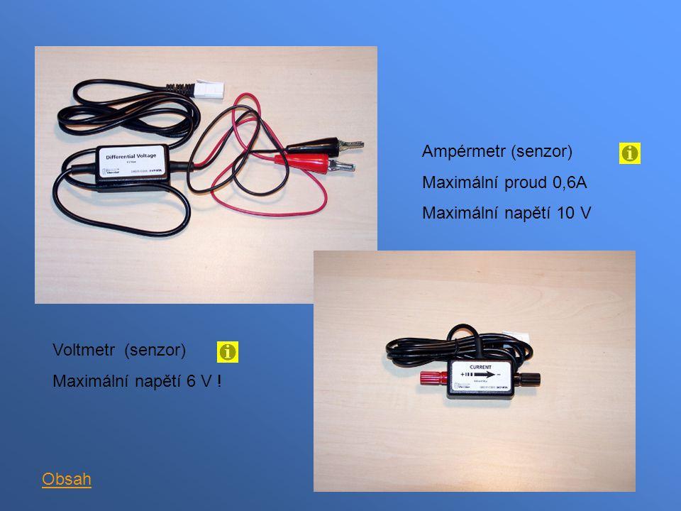 Ampérmetr (senzor) Maximální proud 0,6A. Maximální napětí 10 V. Voltmetr (senzor) Maximální napětí 6 V !