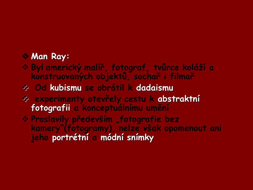 Man Ray: Byl americký malíř, fotograf, tvůrce koláží a konstruovaných objektů, sochař i filmař. Od kubismu se obrátil k dadaismu.