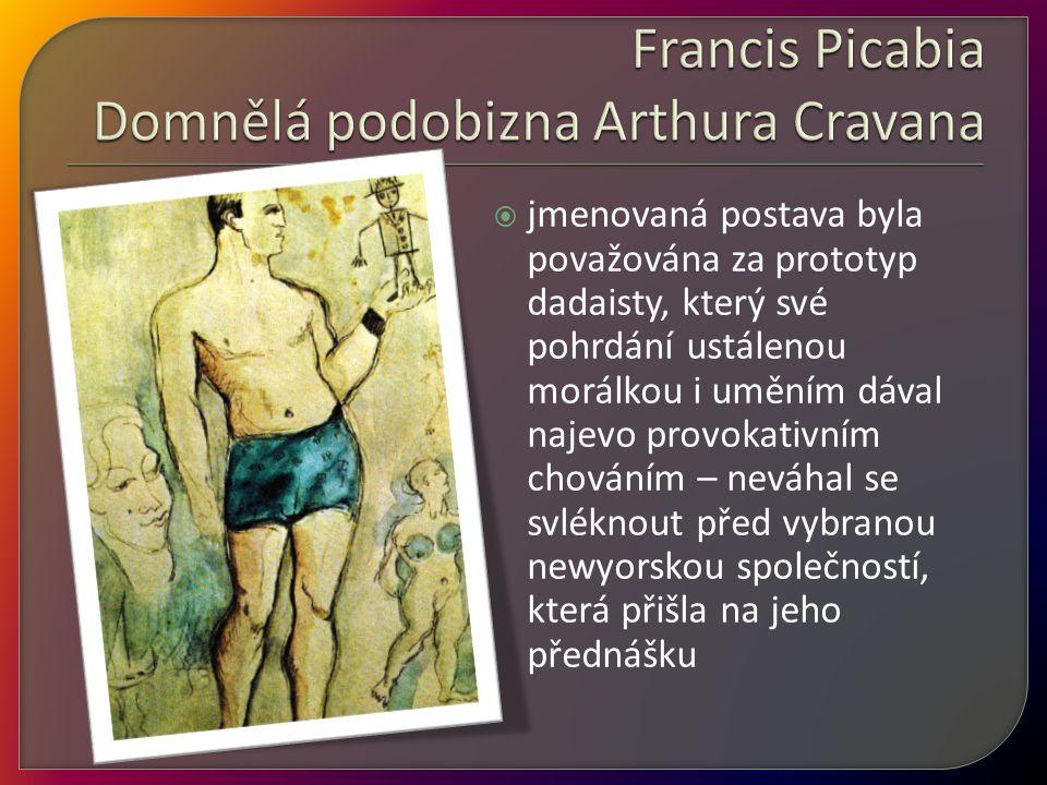Francis Picabia Domnělá podobizna Arthura Cravana