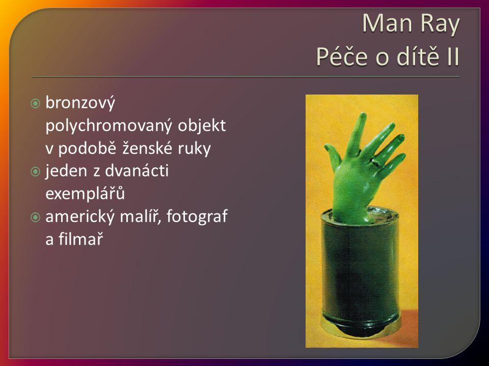 Man Ray Péče o dítě II bronzový polychromovaný objekt v podobě ženské ruky. jeden z dvanácti exemplářů.