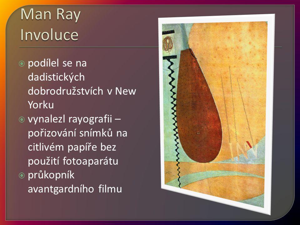 Man Ray Involuce podílel se na dadistických dobrodružstvích v New Yorku.