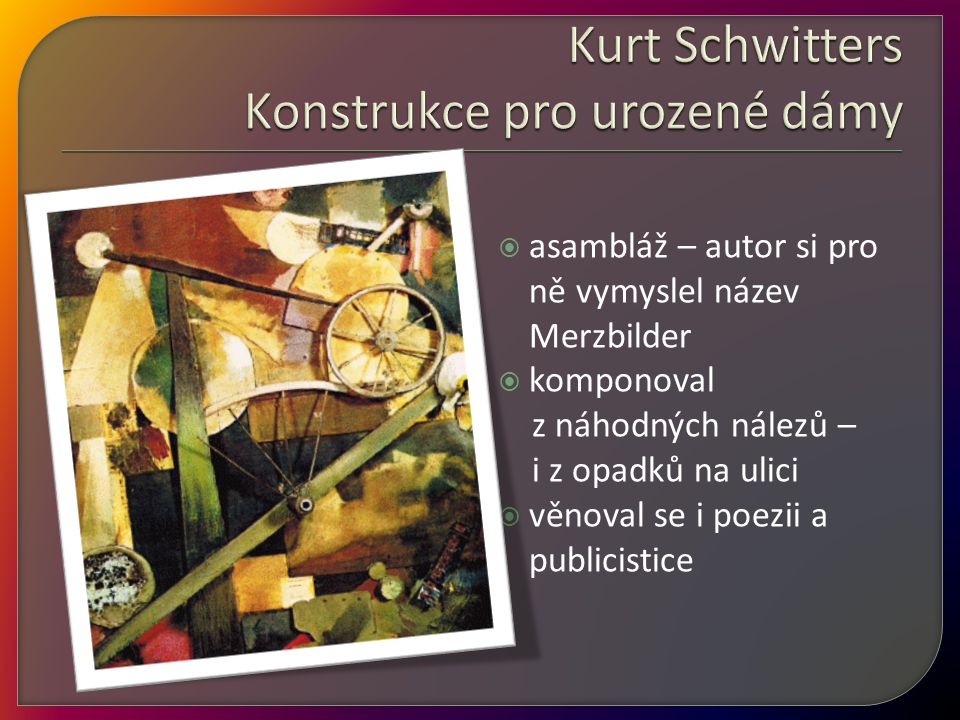 Kurt Schwitters Konstrukce pro urozené dámy