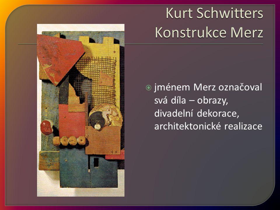 Kurt Schwitters Konstrukce Merz