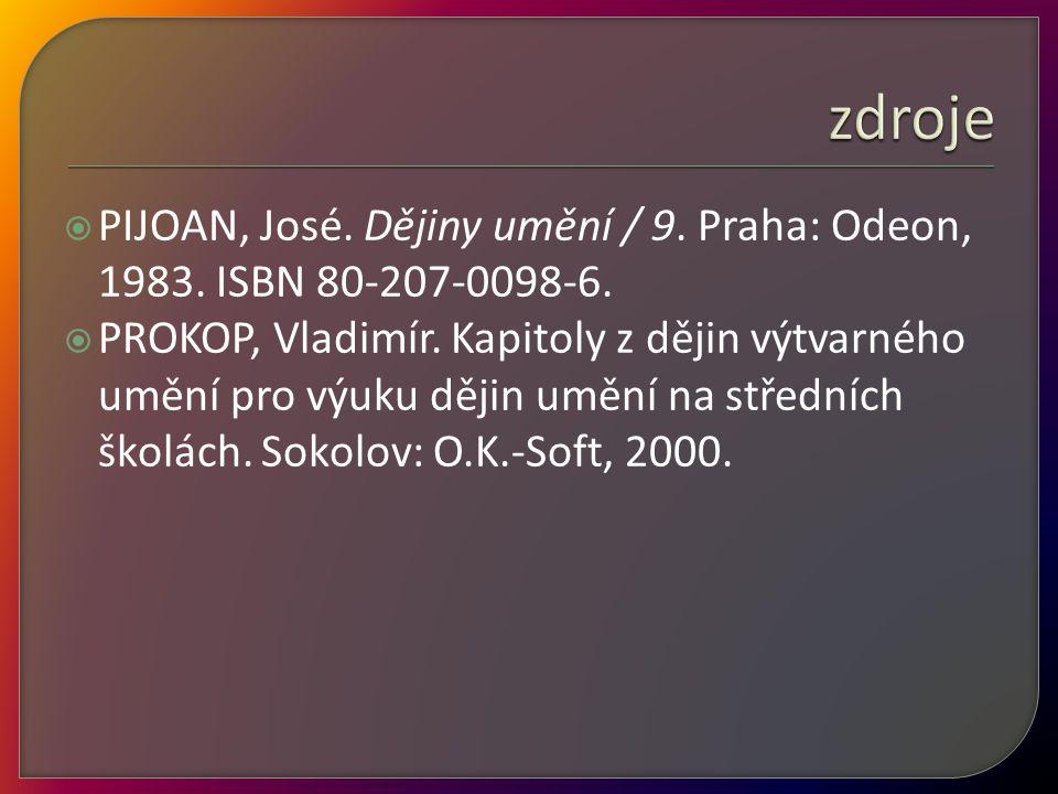 zdroje PIJOAN, José. Dějiny umění / 9. Praha: Odeon, 1983. ISBN 80-207-0098-6.