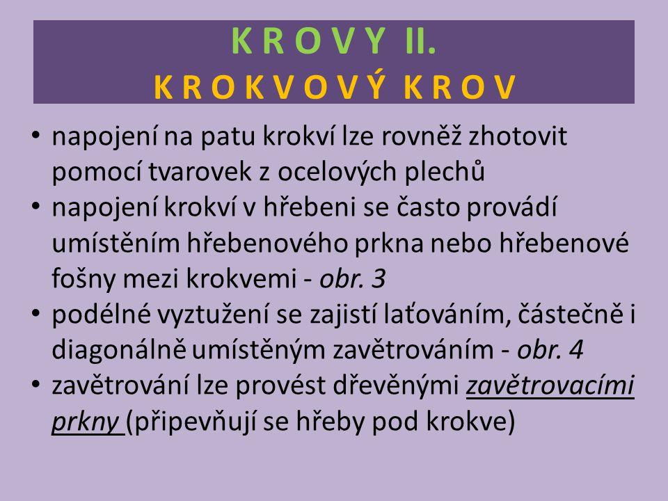 K R O V Y II. K R O K V O V Ý K R O V napojení na patu krokví lze rovněž zhotovit pomocí tvarovek z ocelových plechů.