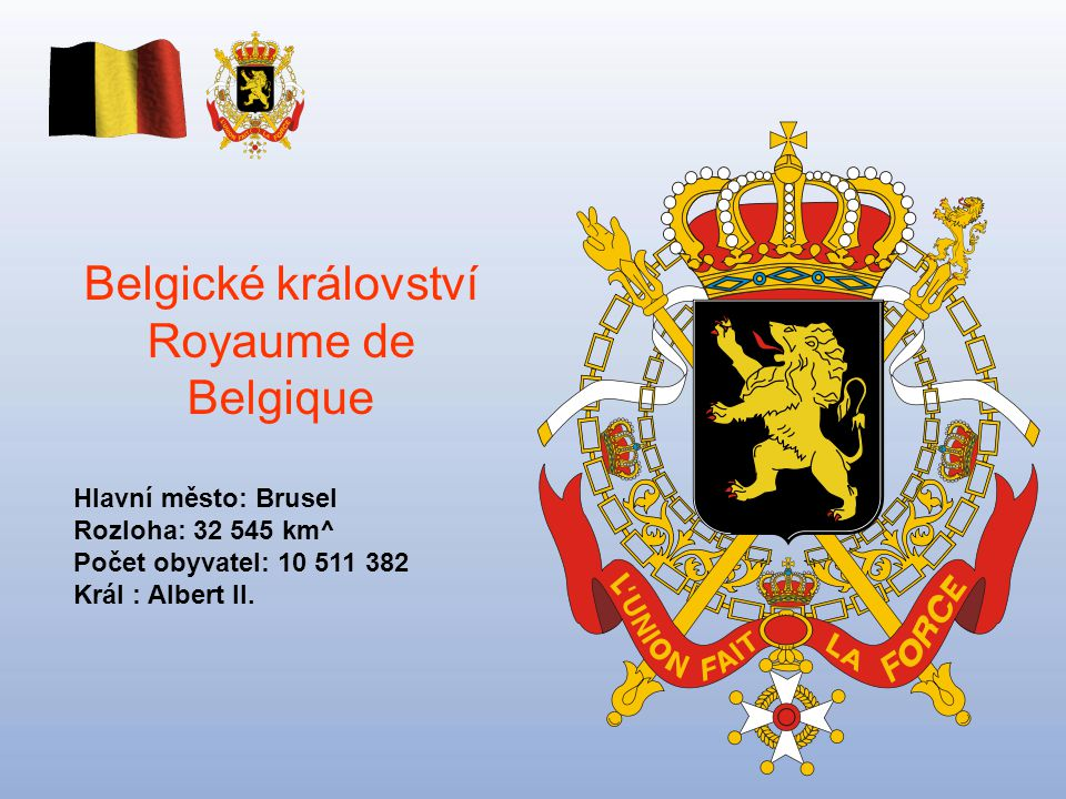 Belgické království Royaume de Belgique Hlavní město: Brusel