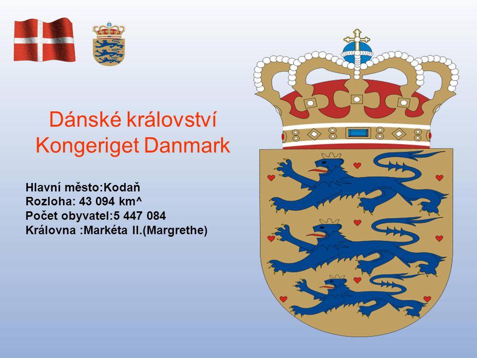Dánské království Kongeriget Danmark Hlavní město:Kodaň