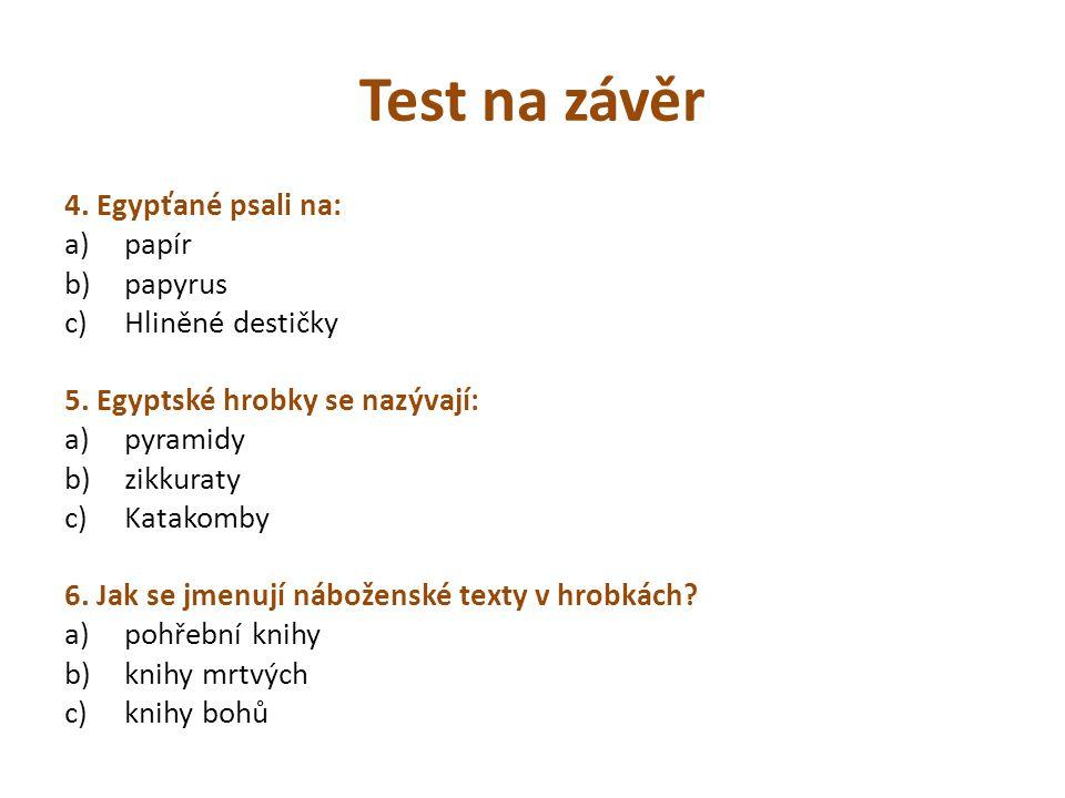 Test na závěr 4. Egypťané psali na: papír papyrus Hliněné destičky