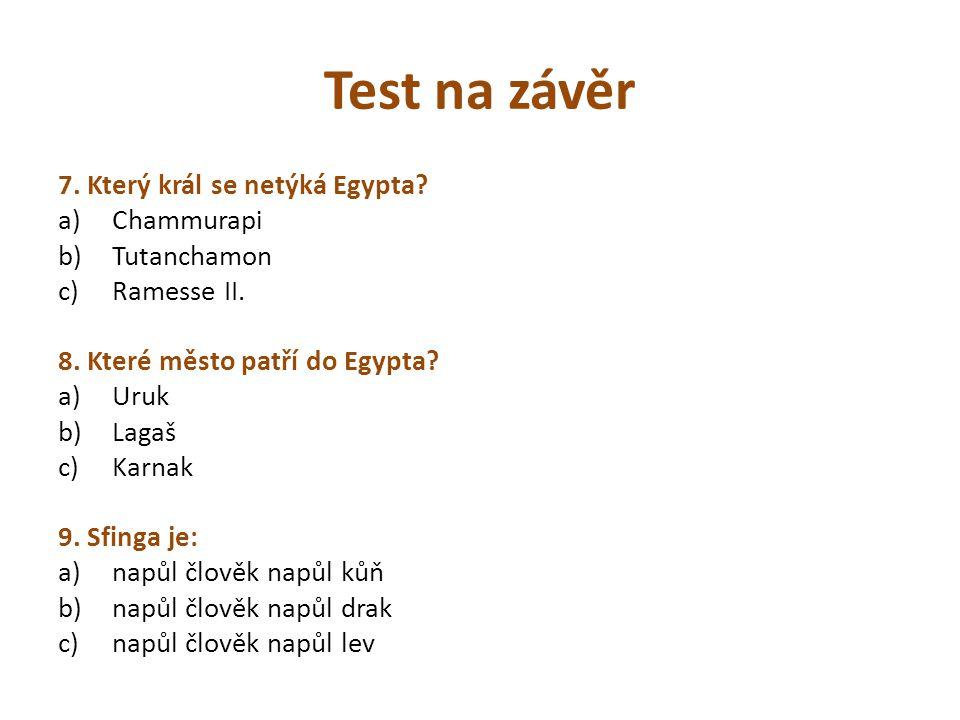 Test na závěr 7. Který král se netýká Egypta Chammurapi Tutanchamon