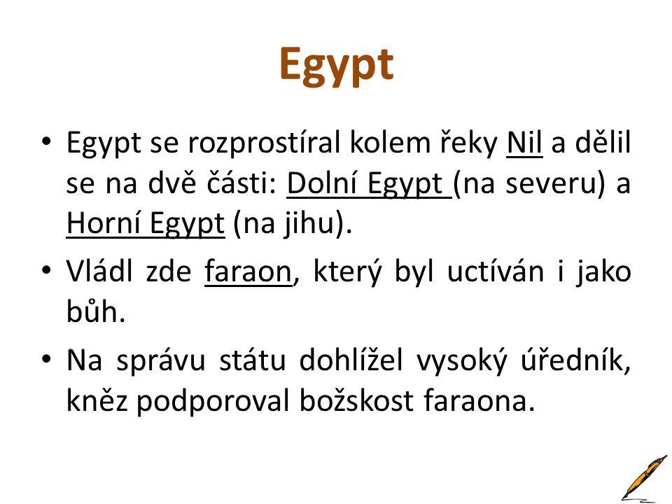 Egypt Egypt se rozprostíral kolem řeky Nil a dělil se na dvě části: Dolní Egypt (na severu) a Horní Egypt (na jihu).