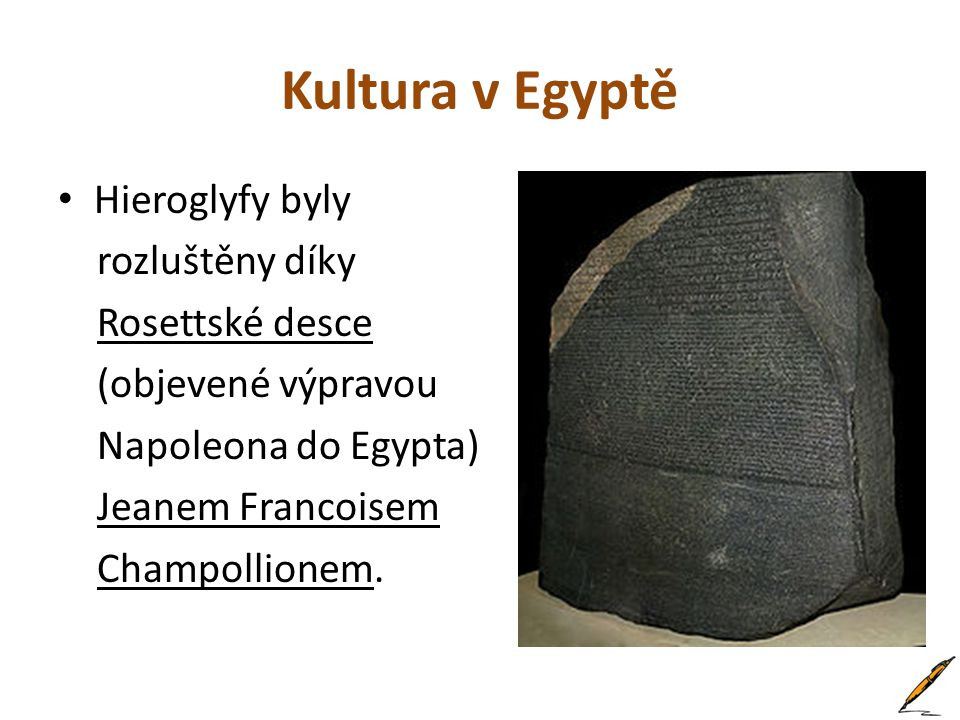 Kultura v Egyptě Hieroglyfy byly rozluštěny díky Rosettské desce